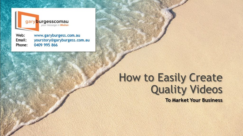Gary Burgess How to Easily Create Quality Video